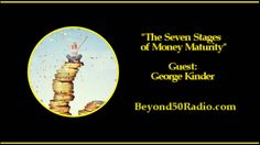 The Seven Stages of Money Maturity: Listen to an interview with George Kinder. He is a financial advisor and leading thinker in the financial Life Planning movement. Kinder also uses Buddhist wisdom to take an original look at the ins and outs of individual economics. You'll learn about the seven specific states that we naturally evolve through to achieve financial and personal security.