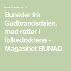 Bunader fra Gudbrandsdalen.  med røtter i folkedraktene -                              Magasinet BUNAD