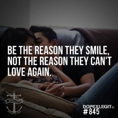 """Be the Reason They Smile, Not the Reason They Can't Love Again"""