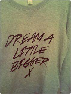 Dream a little bigger / long sleeve sweater.