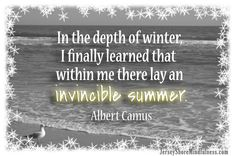 """In the depth of winter, I finally learned that within me there lay an invincible summer"" - Albert Camus http://www.jerseyshoremindfulness.com/in-the-depth-of-winter-find-your-invincible-summer #mindfulness #meditation #ACIM"