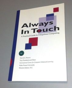 ALWAYS IN TOUCH A Practical Guide to Ubiquitous Computing by David G. Brown 1999