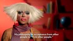 RuPaul's Drag U, Fuck other people, be yourself.