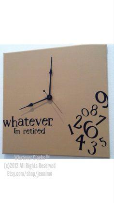 whatever I'm retired clock by jennimo on Etsy, $35.00