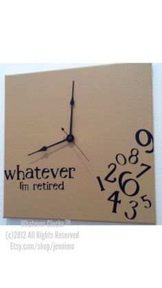 whatever I'm retired clock by jennimo on Etsy, $35.00