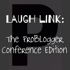 Laugh Link: The ProBlogger Conference Edition
