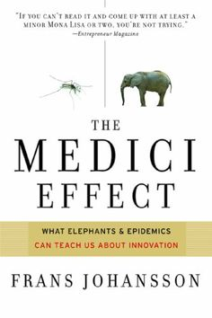 Medici Effect: What You Can Learn from Elephants and Epidemics by Frans Johansson I Love Books, Good Books, Books To Read, My Books, Book Club Books, Book Nerd, Book Lists, Fiction, Psychology Books