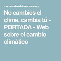 No cambies el clima, cambia tú - PORTADA - Web sobre el cambio climático