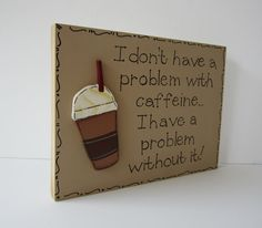 Hand Painted Wooden Tan Funny Coffee Sign  I don't by kimgilbert3,