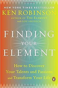 Finding Your Element: How to Discover Your Talents and Passions and Transform Your Life: Ken Robinson Ph.D., Lou Aronica: 9780143125518: AmazonSmile: Books