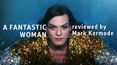 A Fantastic Woman reviewed by Mark Kermode