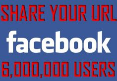 Share Your URL With 6,000,000+ FB Users [6 Million... for $2