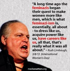 I need feminism because Rush Limbaugh exists Troll, Rush Limbaugh, Patriarchy, Atheism, Long Time Ago, Women In History, Social Justice, Feminism, Equality