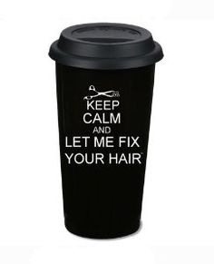 """Amazon.com: """"Keep Calm and Let Me Fix Your Hair"""" 16 Oz. Ceramic Thermal, Portable and Reusable Coffee Mug: Beauty... Janet needs this:))"""