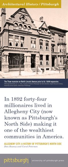 In 1892 forty-four millionaires lived in Allegheny City (now known as Pittsburgh's North Side), making it one of the wealthiest communities in America. Architectural History