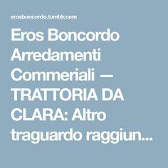 Eros Boncordo Arredamenti Commeriali — TRATTORIA DA CLARA: Altro traguardo raggiunto...