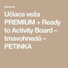 Učiaca veža PREMIUM + Ready to Activity Board – tmavohnedá – PETINKA
