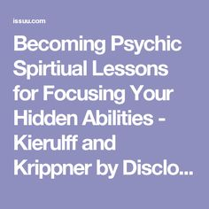 Becoming Psychic Spirtiual Lessons for Focusing Your Hidden Abilities - Kierulff and Krippner by Disclosure Project - issuu