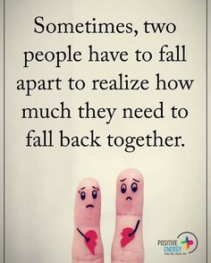 Sometimes, two people have to fall apart to realize how much they need to fall back together. #positiveenergyplus