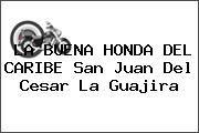 http://tecnoautos.com/wp-content/uploads/imagenes/concesionarios/motos/thumbs/la-buena-honda-del-caribe-san-juan-del-cesar-la-guajira.jpg Teléfono y Dirección de LA BUENA HONDA DEL CARIBE, san juan del cesar, la guajira, colombia - http://tecnoautos.com/actualidad/directorio/concesionarios-motos/la-buena-honda-del-caribe-san-juan-del-cesar-la-guajira-colombia/