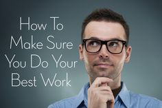 How To Make Sure You Do Your Best Work | TipsyWriter.com