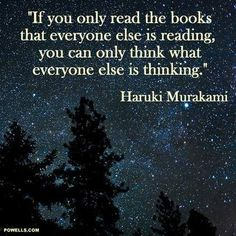 """""""If you only read the books that everybody else is reading, you can only think what everyone else is thinking."""" -Haruki Murakami (My favorite authors are all dead) Quotable Quotes, Book Quotes, Words Quotes, Wise Words, Me Quotes, Motivational Quotes, Inspirational Quotes, Reading Quotes, Career Quotes"""