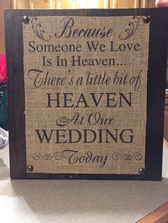 Because someone we love is in heaven is perfect for your wedding or home display decor. This is done on 8.5 by 11 burlap sheet then placed on stained wooden boards.                                                                                                                                                                                 More