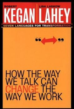 How the Way We Talk Can Change the Way We Work: seven languages for transformation by Robert Kegan; Lisa Laskow Lahey -- New Book Guide April 2015 -- For more information click here: http://gilfind.ega.edu/vufind/Record/116694