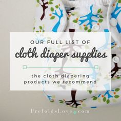 Our full list of cloth diaper supplies: All of the products we recommend for cloth diapering with cotton prefolds and PUL diaper covers