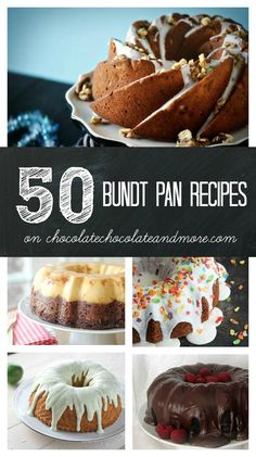 ~Vertical Budnt Collage. http://chocolatechocolateandmore.com/2014/02/50-bundt-pan-recipes/