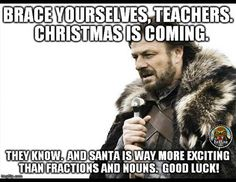 "Teacher Humor from The Pensive Sloth--Teacher Meme because Christmas behavior is always wonderful, right? ""Brace yourselves, teachers. Christmas is coming..."" #teacherproblems"