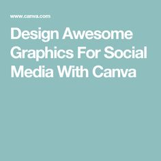 Design Awesome Graphics For Social Media With Canva
