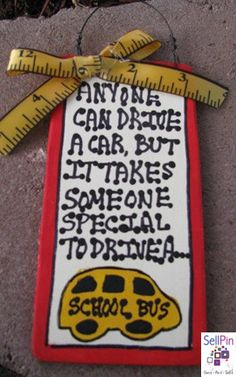 Anyone car drive a car, but it takes someone special to drive a bus. Great gift for your special school bus driver 2 x 5 Handmade in LaPorte, TX,