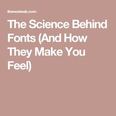 The Science Behind Fonts (And How They Make You Feel)