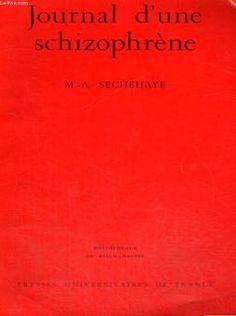 Journal d une schizophrene - auto-observation d une schizophrene pendant le traitement psychotherapique - bibliotheque de psychanalyse dirigee par d. lagache