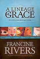 A Lineage of Grace - Francine Rivers -- In this compilation of the five books in the best-selling Lineage of Grace series by Francine Rivers, we meet the five women whom God chose—Tamar, Rahab, Ruth, Bathsheba, and Mary.