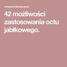 42 możliwości zastosowania octu jabłkowego. Health Diet, Health Fitness, Slow Food, Natural Medicine, Healthy Tips, Apple Cider, Good To Know, Remedies, Food And Drink