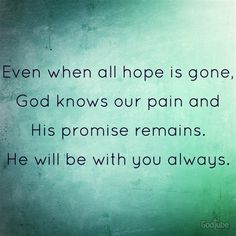 Even When All Hope is Gone & your feeling the loss of your close LOVED one's. God is always with you. Even our passed loved one's