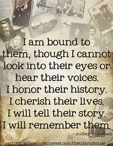 """""""I am bound to them, though I cannot look into their eyes or hear their voices. I honor their history. I cherish their lives. I will tell their story. I will remember them.""""What a great quote about ancestry and researching family history. Genealogy Quotes, Family Genealogy, Genealogy Research, Genealogy Websites, Genealogy Chart, Genealogy Forms, Family History Quotes, History Books, Quotes About History"""