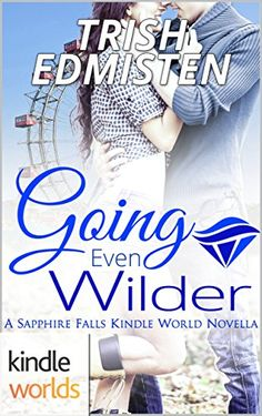 Sapphire Falls: Going Even Wilder (Kindle Worlds Novella)... https://www.amazon.com/dp/B073ZNP89F/ref=cm_sw_r_pi_dp_U_x_ZWEDAbB0V79JW
