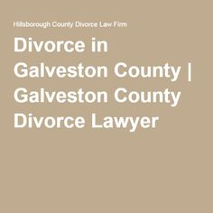 Divorce in Galveston County | Galveston County Divorce Lawyer