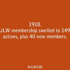 In 1918, JLW membership  swelled  to 149 actives, plus 40 new members.