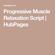 Progressive Muscle Relaxation Script | HubPages