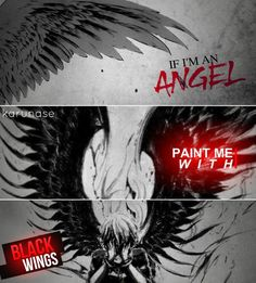 """If I'm an angel. Paint me with black wings.."" 