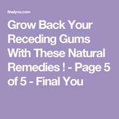 Grow Back Your Receding Gums With These Natural Remedies ! - Page 5 of 5 - Final You