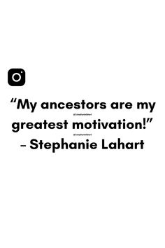 """My ancestors are my greatest motivation!"" – Stephanie Lahart 
