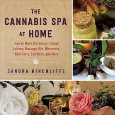 The Cannabis Spa at Home: How to Make Marijuana-Infused Lotions, Massage Oils, Ointments, Bath Salts, Spa Nosh, and More Cover Image