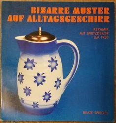 Bizarre Muster auf Alltagsgeschirr : Keramik mit Spritzdekor um 1930 Ausstellungsbegleitheft by Beate Spiegel on Mullen Books