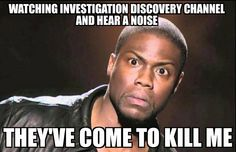 Watching too much Investigation Discovery Channel