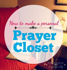 The easy way to make your own personal prayer closet. . . using space you already have!